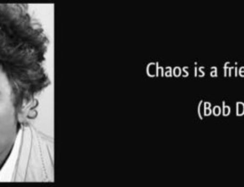 Embrace the Chaos – You need the Chaos – If you want to grow